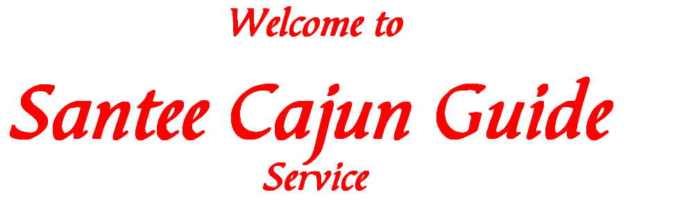 Welcome t0  Santee Cajun Guide  Service