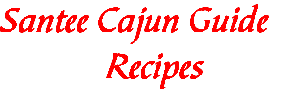 Santee Cajun Guide  Recipes